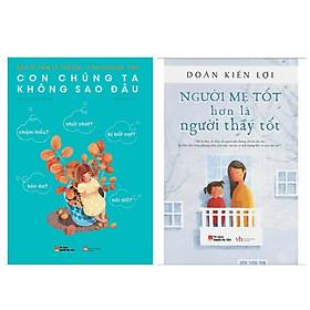 Combo 2 cuốn sách về nuôi dạy con hay : Con Chúng Ta Không Sao Đâu + Người Mẹ Tốt Hơn Là Người Thầy Tốt (Tái Bản 2015) (Tặng kèm Bookmark Happy Life)