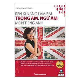 Rèn Kỹ Năng Làm Bài Trọng Âm Ngữ Âm Môn Tiếng Anh (Bộ Sách Cô Mai Phương) (Tặng kèm iring siêu dễ thương s2)