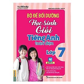 Bộ Đề Bồi Dưỡng Học Sinh Giỏi Tiếng Anh Toàn Diện Lớp 7 (Tặng kèm Bookmark PL)