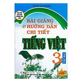 Bài Giảng Và Hướng Dẫn Chi Tiết Tiếng Việt Lớp 3 - Tập 2