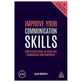 Improve Your Communication Skills: How to Build Trust, Be Heard and Communicate with Confidence