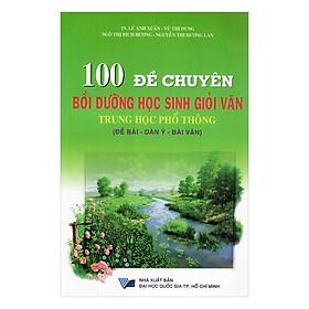 100 Đề Chuyên Bồi Dưỡng Học Sinh Giỏi Văn Trung Học Phổ Thông