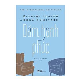 Cuốn sách sâu sắc về chủ đề tâm lý học- Dám hạnh phúc