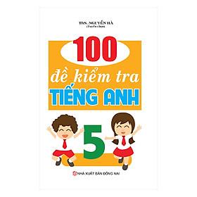 100 Đề Kiểm Tra Tiếng Anh Lớp 5