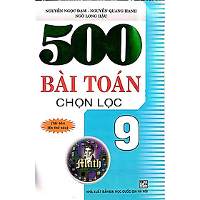 500 Bài Toán Chọn Lọc Lớp 9 (Tái bản)