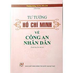 Sách Tư Tưởng Hồ Chí Minh Về Công An Nhân Dân - Xuất Bản Năm 2018