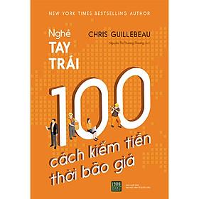 Nghề Tay Trái : 100 Cách Kiếm Tiền Thời Bão Giá