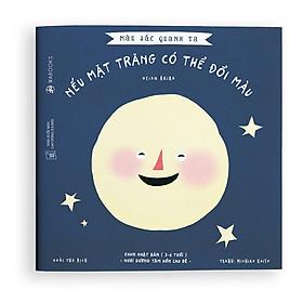 Sách Ehon Nếu Mặt Trăng Có Thể Đổi Màu - Thuộc Bộ Màu Sắc Quanh Ta