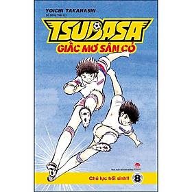 Tsubasa - Giấc Mơ Sân Cỏ - Tập 8: Chủ Lực Hồi Sinh!!