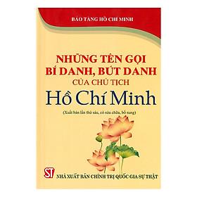 Những Tên Gọi Bí Danh, Bút Danh Của Chủ Tịch Hồ Chí Minh