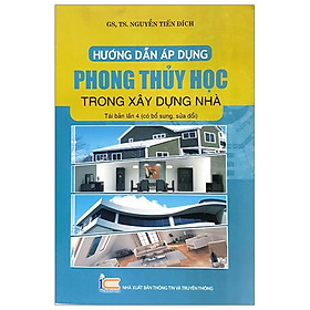 Hướng Dẫn Áp Dụng Phong Thủy Học Trong Xây Dựng Nhà (Tái Bản 2019)