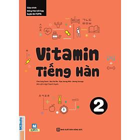 Vitamin Tiếng Hàn 2 (Tặng Trọn Bộ Tài Liệu Học Tiếng Hàn Online: Giáo Trình Tổng Hợp Và Luyện Thi Topik) (Học Kèm App: MCBooks Application)