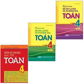 Sách: Combo 3 Cuốn Rèn Kĩ Năng Học Tốt Toán 4+ Tuyển Chọn Đề Ôn Luyện Và Tự Kiểm Tra Toán Lớp 4
