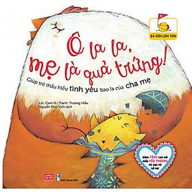 Gà Con Lon Ton - Ô La La , Mẹ Là Quả Trứng (Giúp Trẻ Thấu Hiểu Tình Yêu Bao La Của Cha Mẹ)