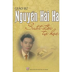 Giáo Sư Nguyễn Hải Hà - Suốt Đời Tự Học