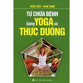 Tự Chữa Bệnh Bằng YoGa Và Thực Dưỡng (Tái Bản 2020)