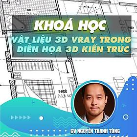 Khóa học THIẾT KẾ - ĐỒ HỌA - Chuyên đề vật liệu 3d Vray chuyên sâu trong diễn họa 3d kiến trúc