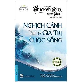 Sách - Chicken Soup for the Soul 4 - Nghịch cảnh & giá trị cuộc sống - First News