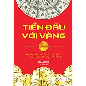 """Tiền Đấu Với Vàng [Tái Bản, Chỉnh Lí Từ Tựa Sách """"Sự Lụi Tàn Của Đồng Tiền""""]"""