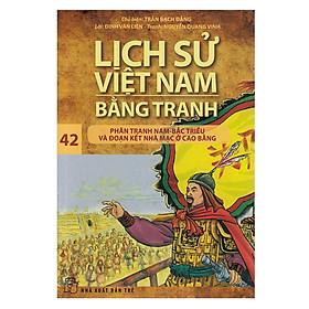 Lịch Sử Việt Nam Bằng Tranh - Tập 42 : Phân Tranh Nam-Bắc Triều Và Đoạn Kết Nhà Mạc Ở Cao Bằng (Tái Bản 2018)
