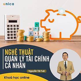 - Khóa học PHÁT TRIỂN CÁ NHÂN-  Nghệ thuật quản lý tài chính cá nhân- UNICA.VN