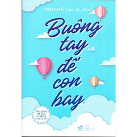 Sách Nuôi Dạy Con : Buông Tay Để Con Bay - Giải Pháp Để Con Tự Lập Và Mẹ Tự Do ( Tặng Kèm Bookmark Thiết Kế AHA)