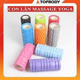 Con lăn Yoga Massage Foarm Roller, ống trụ lăn xốp thể thao giãn cơ có gai roam rollet cao cấp TOPBODY