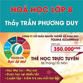 Khóa học Online HOÁ HỌC LỚP 8 Thầy TRẦN PHƯƠNG DUY - Toliha.vn Khóa 6 Tháng