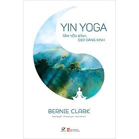 Yin Yoga – Tâm Yên Bình, Đẹp Dáng Xinh