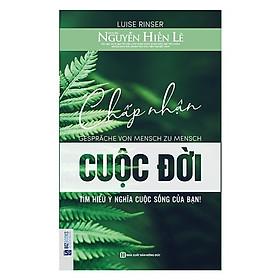 Chấp Nhận Cuộc Đời (Tặng E-Book Bộ 10 Cuốn Sách Hay Về Kỹ Năng, Đời Sống, Kinh Tế Và Gia Đình - Tại App MCbooks)
