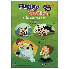 Cún Con Rắc Rối - Puppy Problems (Song Ngữ) - Tái Bản 2020