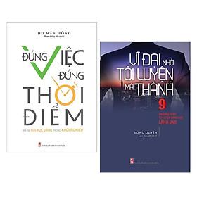 Combo Sách Hay Dành Cho Khởi Nghiệp:  Vĩ Đại Nhờ Tôi Luyện Mà Thành + Đúng Việc Đúng Thời Điểm - (Cuốn Sách Giúp Bạn Chuẩn Bị Bước Đầu Cho Khởi Nghiệp Thành Công / Tặng Kèm Bookmark Greenlife)