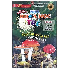 Nhà Khoa Học Trẻ - Tập 3 - Thực Vật Gây Ảo Giác (Song Ngữ Anh - Việt) - Tái Bản