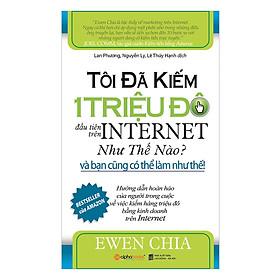 Tôi Đã Kiếm 1 Triệu Đô Đầu Tiên Trên Internet Như Thế Nào Và Bạn Cũng Có Thể Làm Như Thế (Bản cập nhật mới nhất) ( tặng kèm bookmark Sáng Tạo )
