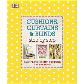 [Download Sách] Cushions, Curtains And Blinds Step By Step: 25 Soft-Furnishing Projects For The Home