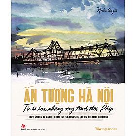Ấn Tượng Hà Nội Từ Kí Hoạ Những Công Trình Thời Pháp/ Impressions Of Hanoi From The Sketches Of French Colonial Buildings [Song ngữ Việt–Anh]
