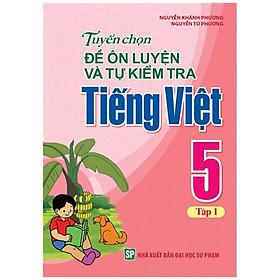 Sách - Tuyển Chọn Đề Ôn Luyện Và Tự Kiểm Tra Tiếng Việt 5 - Tập 1