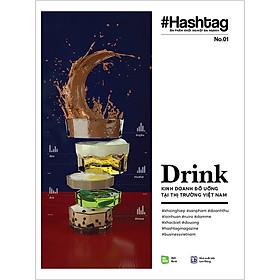 #Hashtag 01: Drink - Kinh Doanh Đồ Uống Tại Thị Trường Việt Nam (Tái bản 2020)