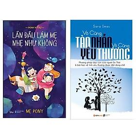 Combo 2 cuốn sách nuôi con: Lần Đầu Làm Mẹ Nhẹ Như Không + Vô Cùng Tàn Nhẫn Vô Cùng Yêu Thương