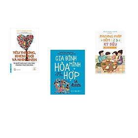 Combo 3 cuốn sách: Yêu Thương, Khen Ngợi Và Nhìn Nhận + Gia Đình Mình Hòa Hợp Là Được  + Phương Pháp Đếm 123 Cho Cha Mẹ