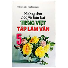 Hướng Dẫn Học Và Làm Bài Tiếng Việt - Tập Làm Văn 5 (Tập 2)