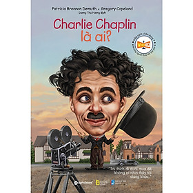 Bộ Sách Chân Dung Những Người Thay Đổi Thế Giới - Charlie Chaplin Là Ai? ( Tặng Bookmark Tuyệt Đẹp )