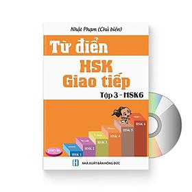 Từ Điển HSK - Giao Tiếp (Tập 3 - HSK6) (Sách song ngữ Trung Việt có Pinyin) (Có Audio nghe) + DVD quà tặng