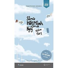Sách – Sống Hết Mình Cho Ngày Hôm Nay (tặng kèm bookmark)