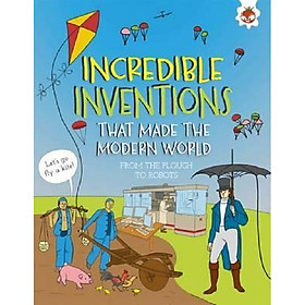 Incredible Inventions: That Made The Modern World