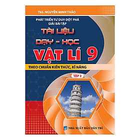 Phát Triển Tư Duy Đột Phá Giải Bài Tập Tài Liệu Dạy - Học Vật Lí Lớp 9 (Tập 2)