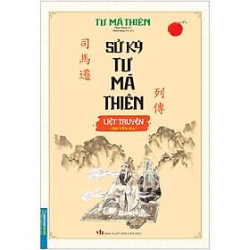 Sử Ký Tư Mã Thiên Liệt Truyện (Quyển Hạ)-(Bìa Mềm)