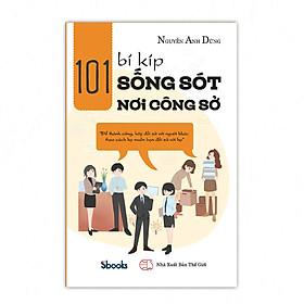 101 BÍ KÍP SỐNG SÓT NƠI CÔNG SỞ - Nguyễn Anh Dũng