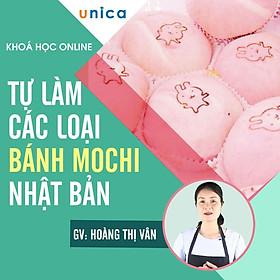 Khóa học PHONG CÁCH SỐNG- Tự làm các loại bánh Mochi Nhật Bản UNICA.VN