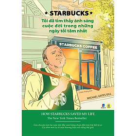 Starbucks - Tôi Đã Tìm Thấy Ánh Sáng Cuộc Đời Trong Những Ngày Tối Tăm Nhất
